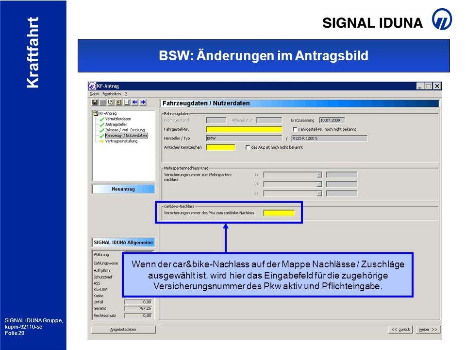 SIGNAL IDUNA Gruppe, kupm-92110-se Folie 29 Kraftfahrt BSW: Änderungen im Antragsbild Wenn der car&bike-Nachlass auf der Mappe Nachlässe / Zuschläge a