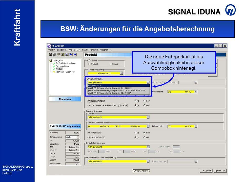 SIGNAL IDUNA Gruppe, kupm-92110-se Folie 31 Kraftfahrt BSW: Änderungen für die Angebotsberechnung Die neue Fuhrparkart ist als Auswahlmöglichkeit in d