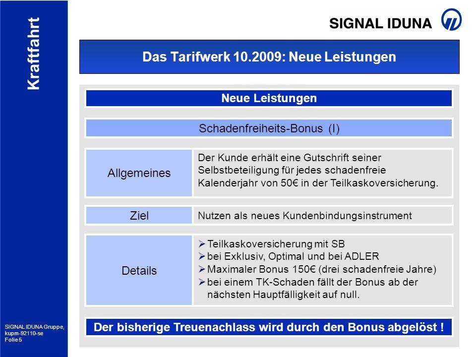 SIGNAL IDUNA Gruppe, kupm-92110-se Folie 5 Kraftfahrt Das Tarifwerk 10.2009: Neue Leistungen Neue Leistungen Allgemeines Der Kunde erhält eine Gutschr