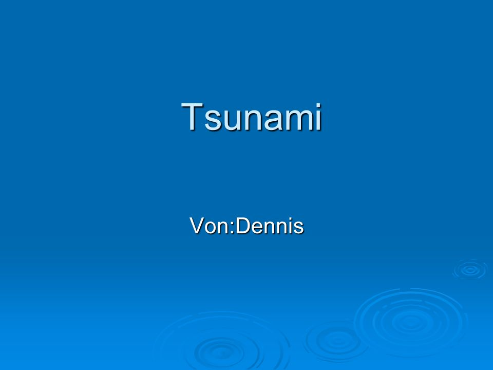 Tsunami Tsunami Von:Dennis