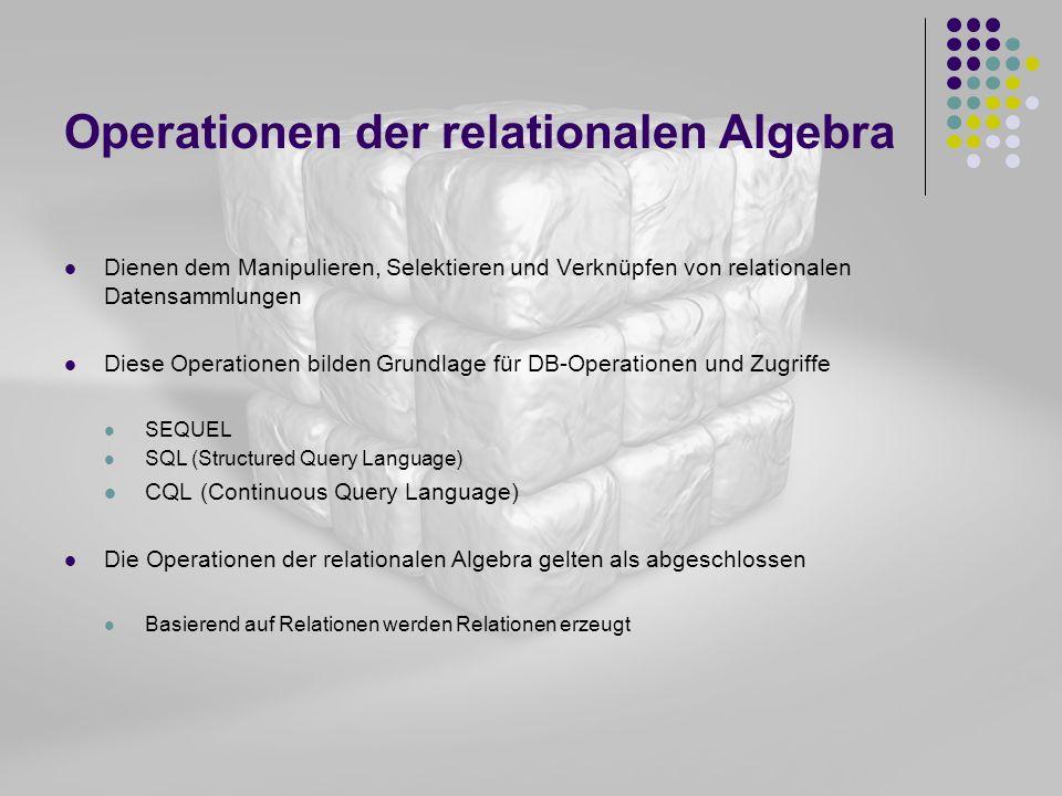 Operationen der relationalen Algebra Dienen dem Manipulieren, Selektieren und Verknüpfen von relationalen Datensammlungen Diese Operationen bilden Gru