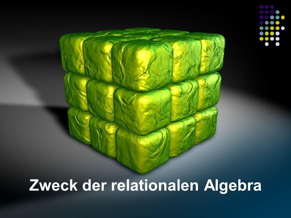 Ziele der relationalen Algebra Mathematisches Werkzeug der Datenbank-Technologie Mathematische Disziplin der Mengenlehre Ordnung von Mengen Mengen und Werte in Beziehungen (Relationen) setzen Analysen und Operationen auf diesen Mengen und Beziehungen durchführen Bildet die mathematische Möglichkeit Datenbankoperationen zu optimieren
