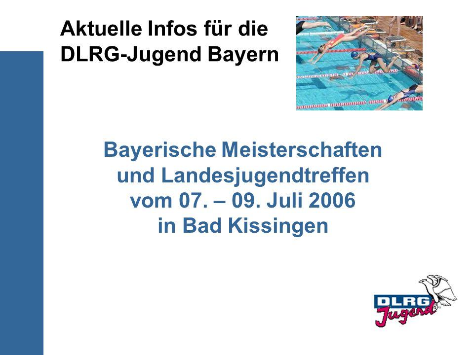 Aktuelle Infos für die DLRG-Jugend Bayern Bayerische Meisterschaften und Landesjugendtreffen vom 07. – 09. Juli 2006 in Bad Kissingen