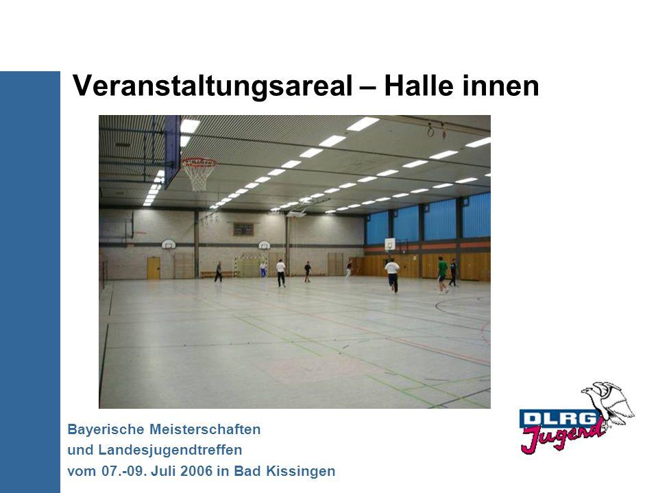 Veranstaltungsareal – Halle innen Bayerische Meisterschaften und Landesjugendtreffen vom 07.-09. Juli 2006 in Bad Kissingen