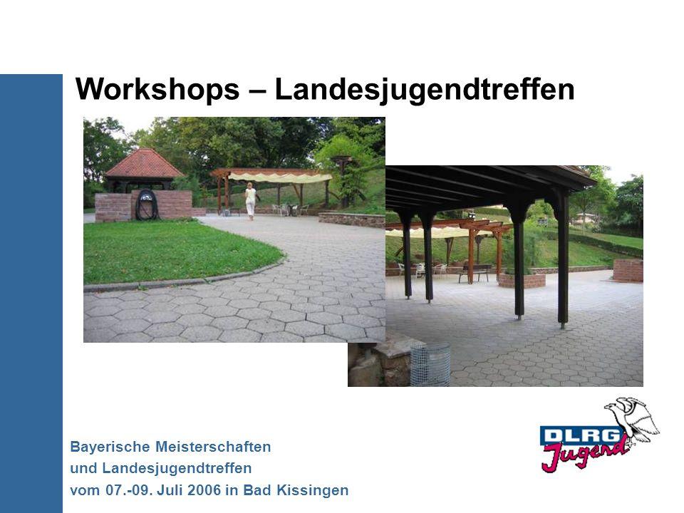 Workshops – Landesjugendtreffen Bayerische Meisterschaften und Landesjugendtreffen vom 07.-09. Juli 2006 in Bad Kissingen