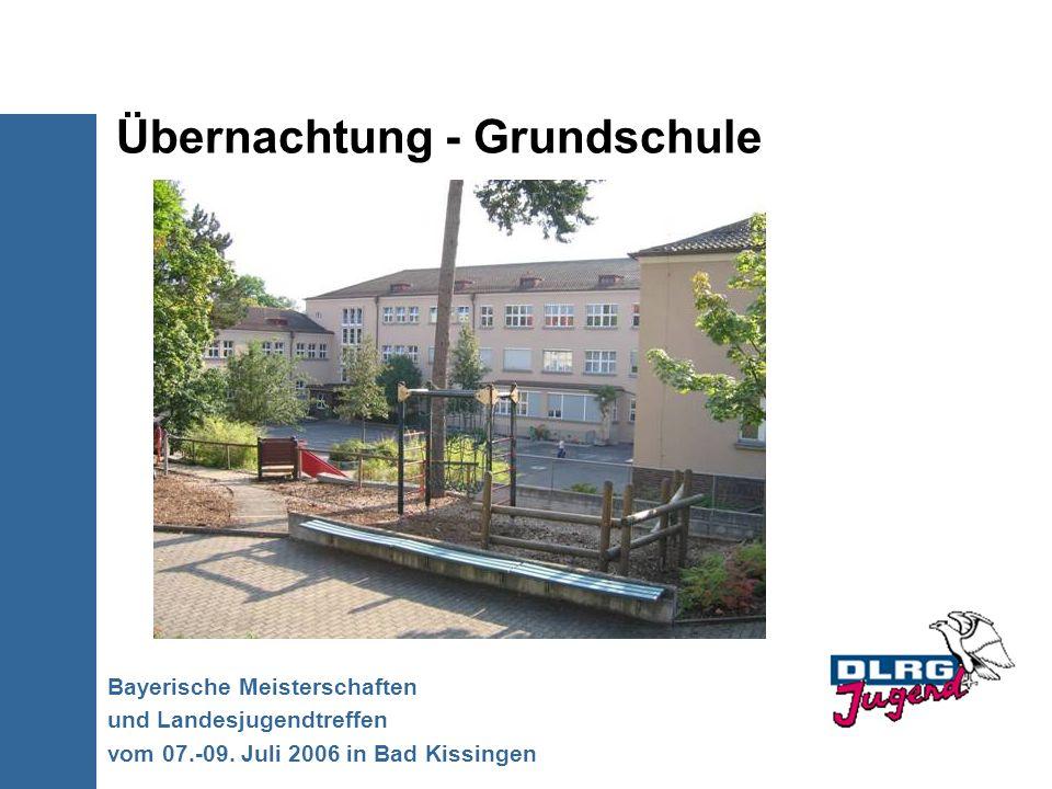 Übernachtung - Grundschule Bayerische Meisterschaften und Landesjugendtreffen vom 07.-09. Juli 2006 in Bad Kissingen
