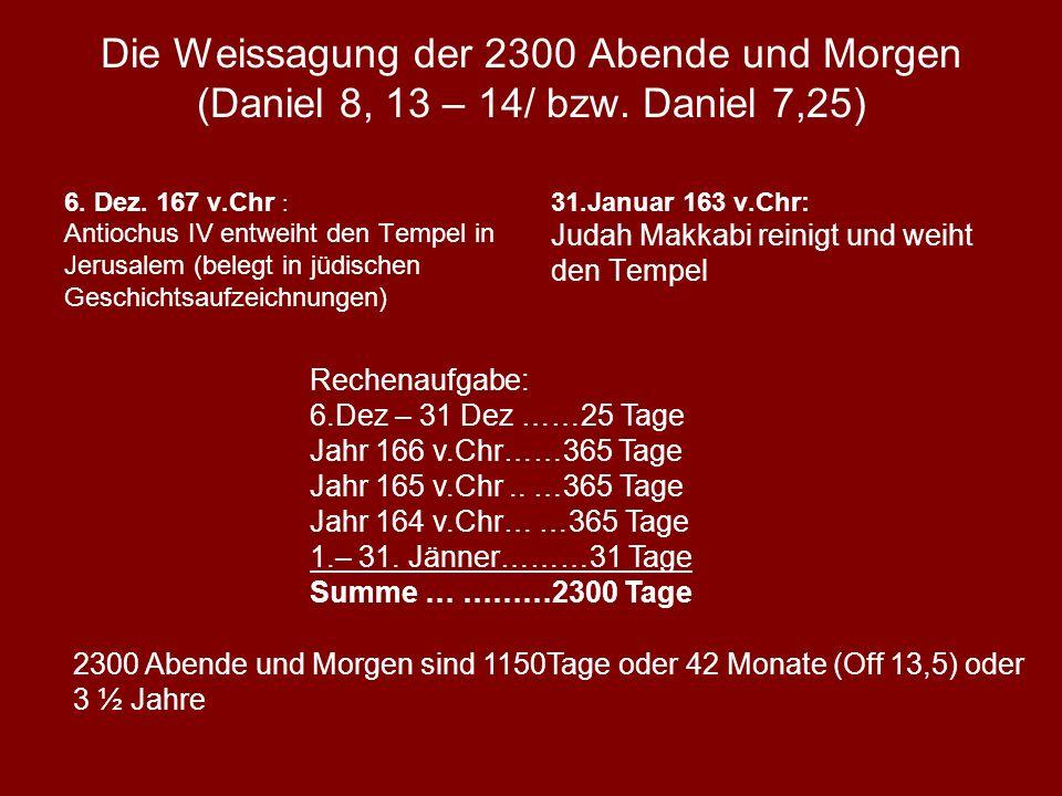 Die Weissagung der 2300 Abende und Morgen (Daniel 8, 13 – 14/ bzw. Daniel 7,25) 6. Dez. 167 v.Chr : Antiochus IV entweiht den Tempel in Jerusalem (bel