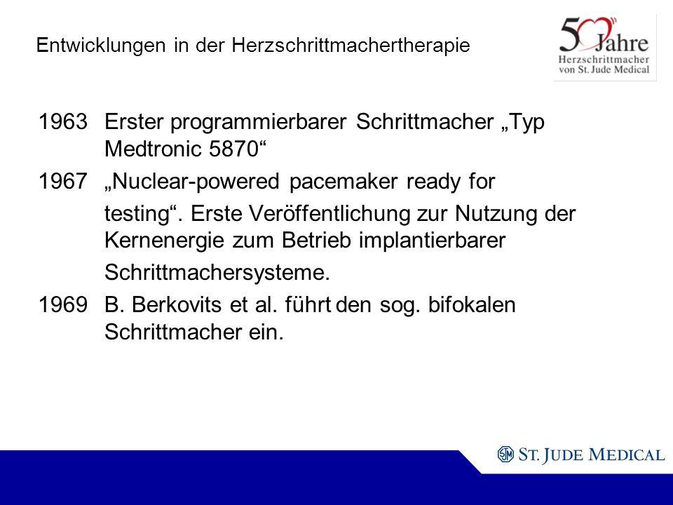 Entwicklungen in der Herzschrittmachertherapie 1963Erster programmierbarer Schrittmacher Typ Medtronic 5870 1967Nuclear-powered pacemaker ready for testing.
