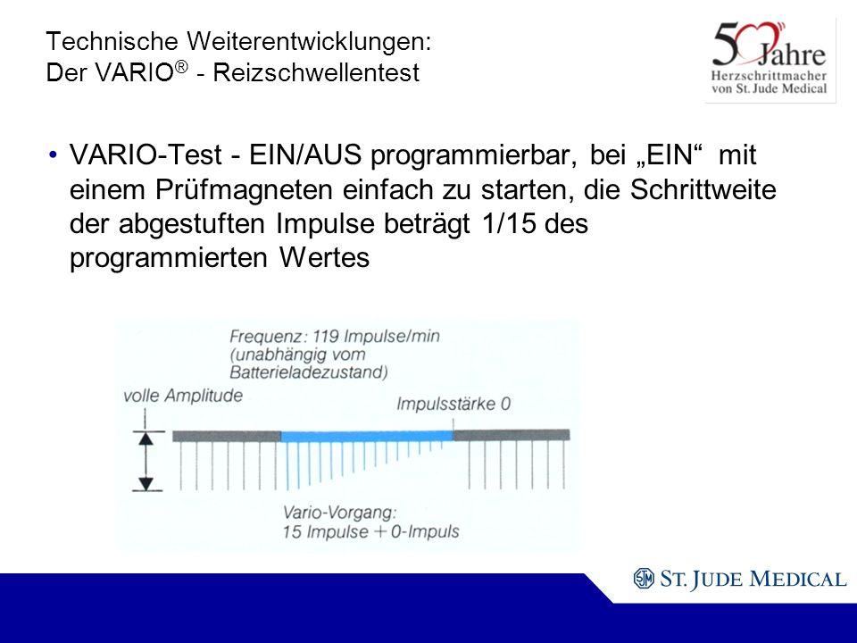 Technische Weiterentwicklungen: Der VARIO ® - Reizschwellentest VARIO-Test - EIN/AUS programmierbar, bei EIN mit einem Prüfmagneten einfach zu starten, die Schrittweite der abgestuften Impulse beträgt 1/15 des programmierten Wertes