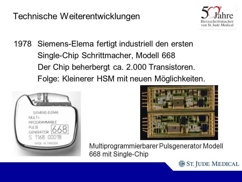 Multiprogrammierbarer Pulsgenerator Modell 668 mit Single-Chip Technische Weiterentwicklungen 1978Siemens-Elema fertigt industriell den ersten Single-Chip Schrittmacher, Modell 668 Der Chip beherbergt ca.