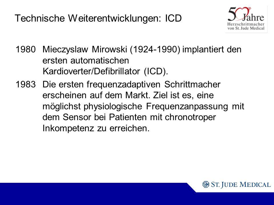 Technische Weiterentwicklungen: ICD 1980Mieczyslaw Mirowski (1924-1990) implantiert den ersten automatischen Kardioverter/Defibrillator (ICD).