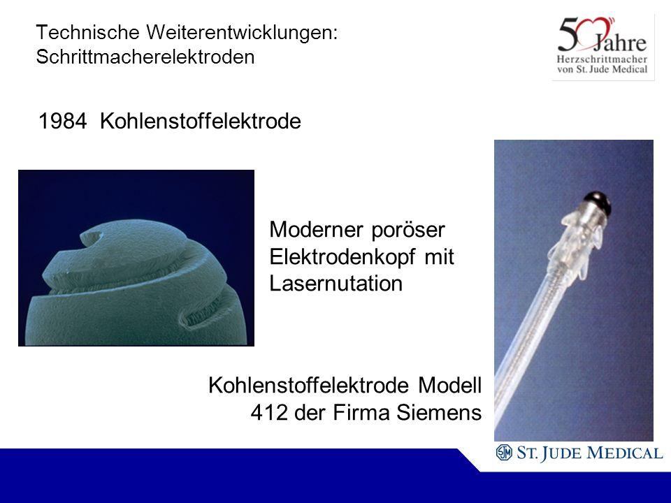 Kohlenstoffelektrode Modell 412 der Firma Siemens Moderner poröser Elektrodenkopf mit Lasernutation Technische Weiterentwicklungen: Schrittmacherelektroden 1984 Kohlenstoffelektrode