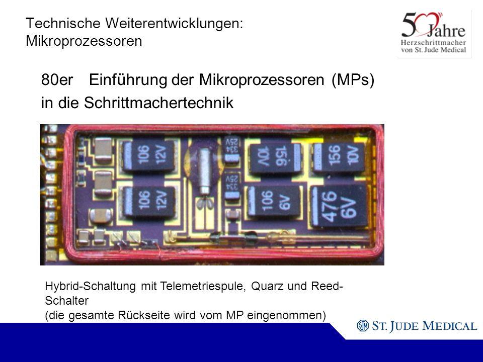 Hybrid-Schaltung mit Telemetriespule, Quarz und Reed- Schalter (die gesamte Rückseite wird vom MP eingenommen) Technische Weiterentwicklungen: Mikroprozessoren 80erEinführung der Mikroprozessoren (MPs) in die Schrittmachertechnik