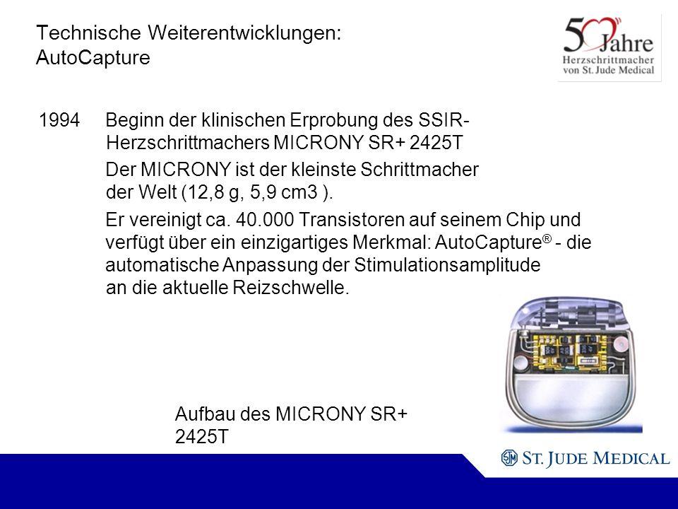 Aufbau des MICRONY SR+ 2425T Technische Weiterentwicklungen: AutoCapture 1994Beginn der klinischen Erprobung des SSIR- Herzschrittmachers MICRONY SR+ 2425T Der MICRONY ist der kleinste Schrittmacher der Welt (12,8 g, 5,9 cm3 ).