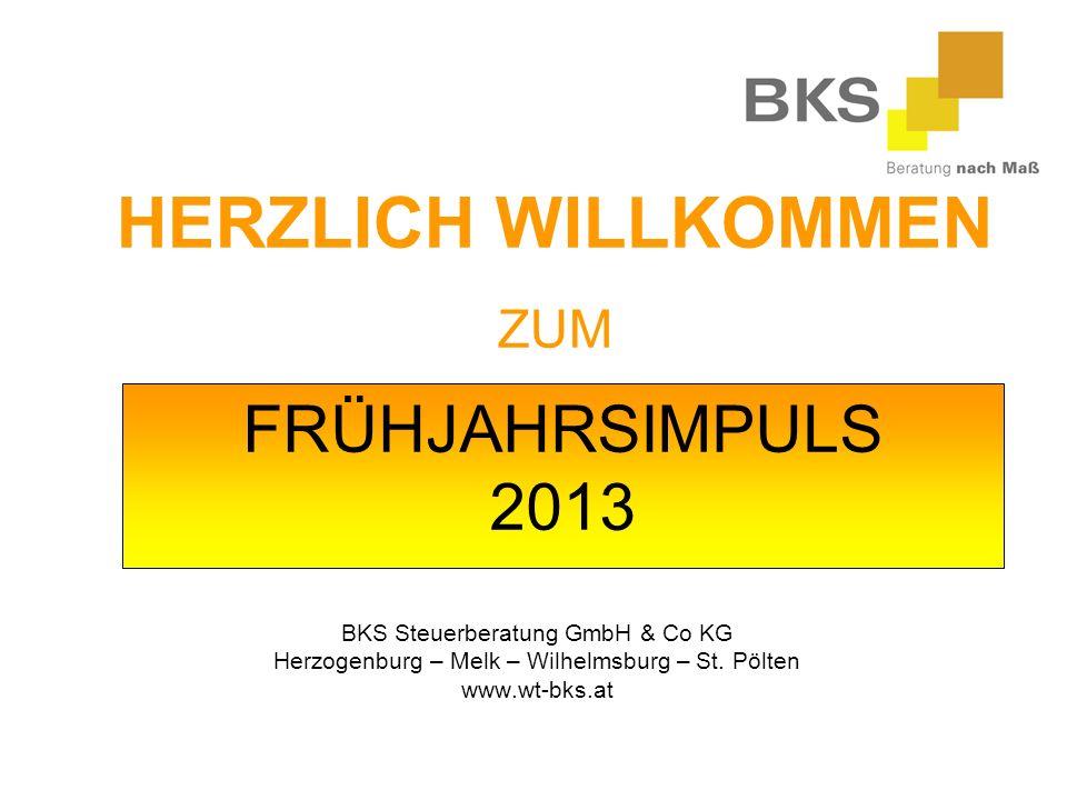 FRÜHJAHRSIMPULS 2013 BKS Steuerberatung GmbH & Co KG Herzogenburg – Melk – Wilhelmsburg – St.