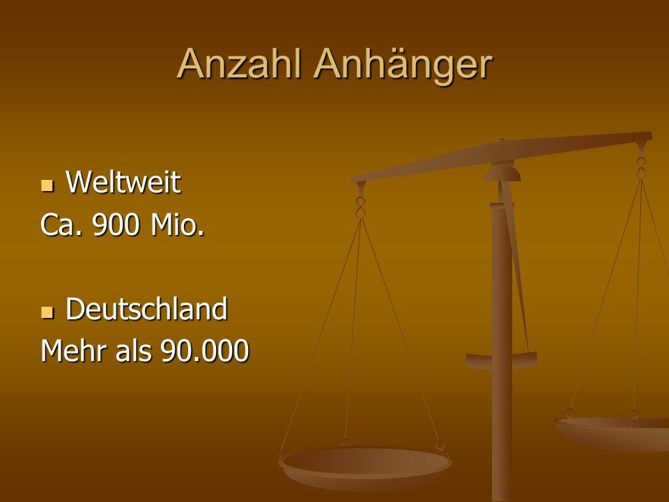 Anzahl Anhänger Weltweit Weltweit Ca. 900 Mio. Deutschland Deutschland Mehr als 90.000