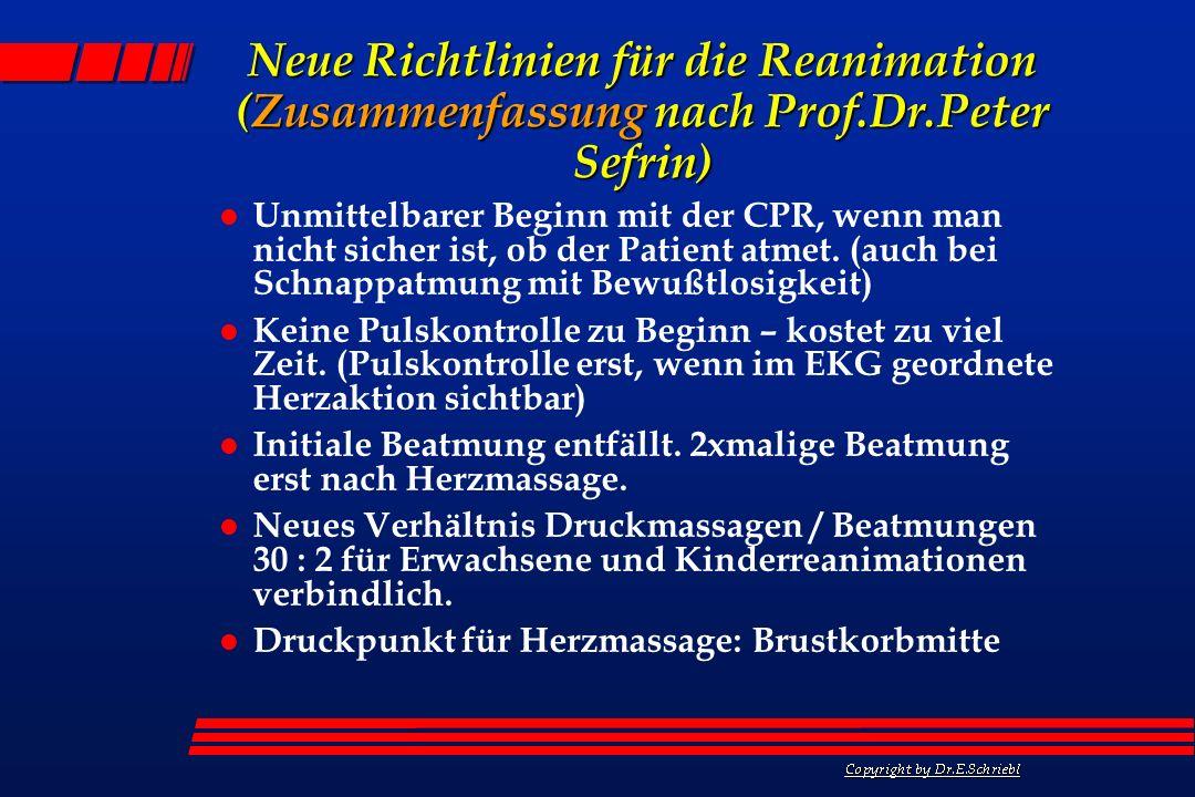 Neue Richtlinien für die Reanimation (Zusammenfassung nach Prof.Dr.Peter Sefrin) l Unmittelbarer Beginn mit der CPR, wenn man nicht sicher ist, ob der