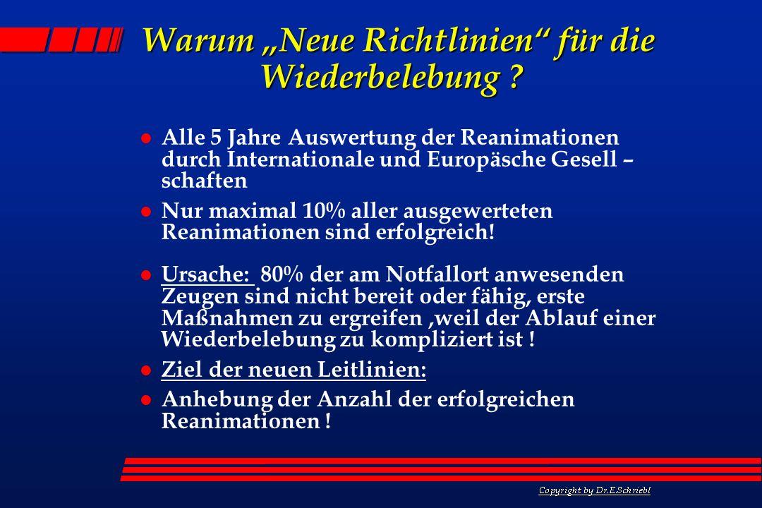 Warum Neue Richtlinien für die Wiederbelebung ? l Alle 5 Jahre Auswertung der Reanimationen durch Internationale und Europäsche Gesell – schaften l Nu