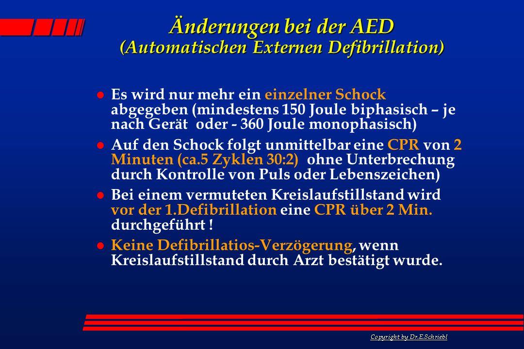 Änderungen bei der AED (Automatischen Externen Defibrillation) l Es wird nur mehr ein einzelner Schock abgegeben (mindestens 150 Joule biphasisch – je
