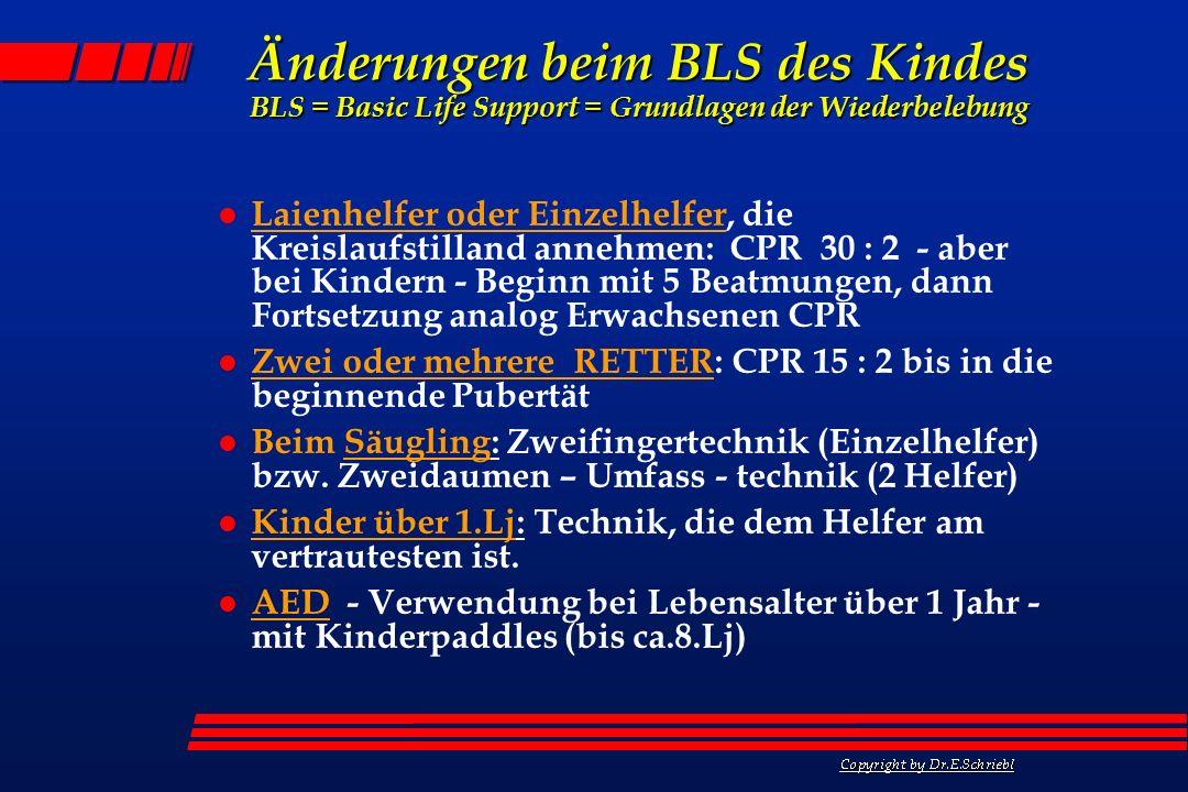 Änderungen beim BLS des Kindes BLS = Basic Life Support = Grundlagen der Wiederbelebung l Laienhelfer oder Einzelhelfer, die Kreislaufstilland annehme