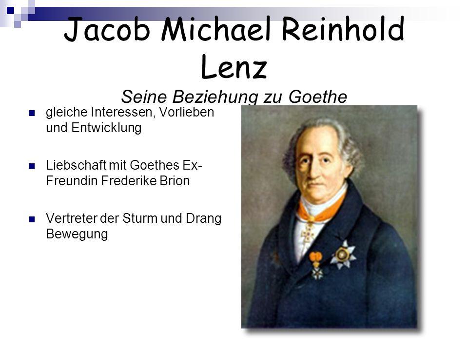 Jacob Michael Reinhold Lenz Seine Beziehung zu Goethe gleiche Interessen, Vorlieben und Entwicklung Liebschaft mit Goethes Ex- Freundin Frederike Brio