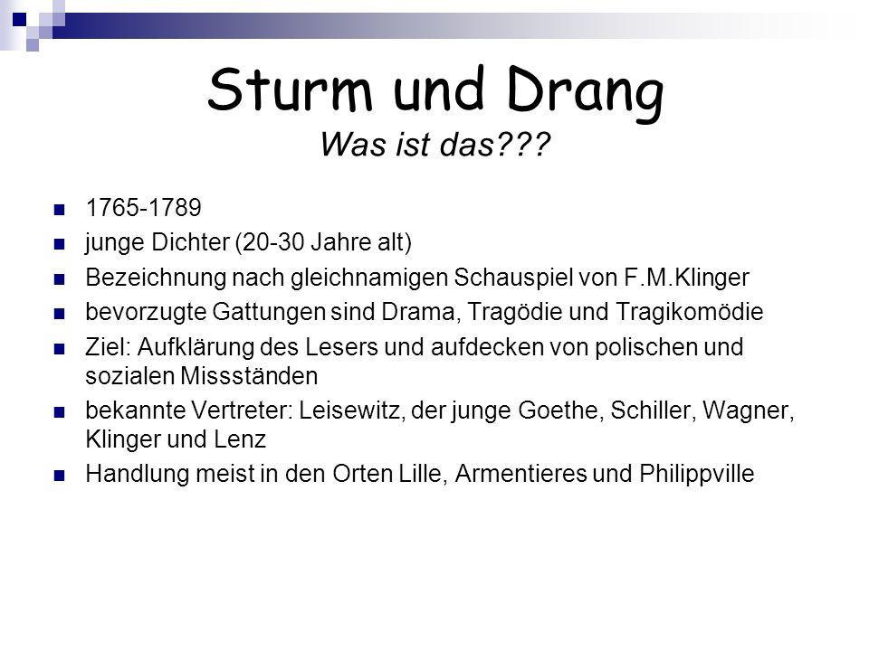 Sturm und Drang Was ist das??? 1765-1789 junge Dichter (20-30 Jahre alt) Bezeichnung nach gleichnamigen Schauspiel von F.M.Klinger bevorzugte Gattunge