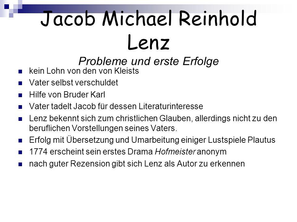 Jacob Michael Reinhold Lenz Probleme und erste Erfolge kein Lohn von den von Kleists Vater selbst verschuldet Hilfe von Bruder Karl Vater tadelt Jacob