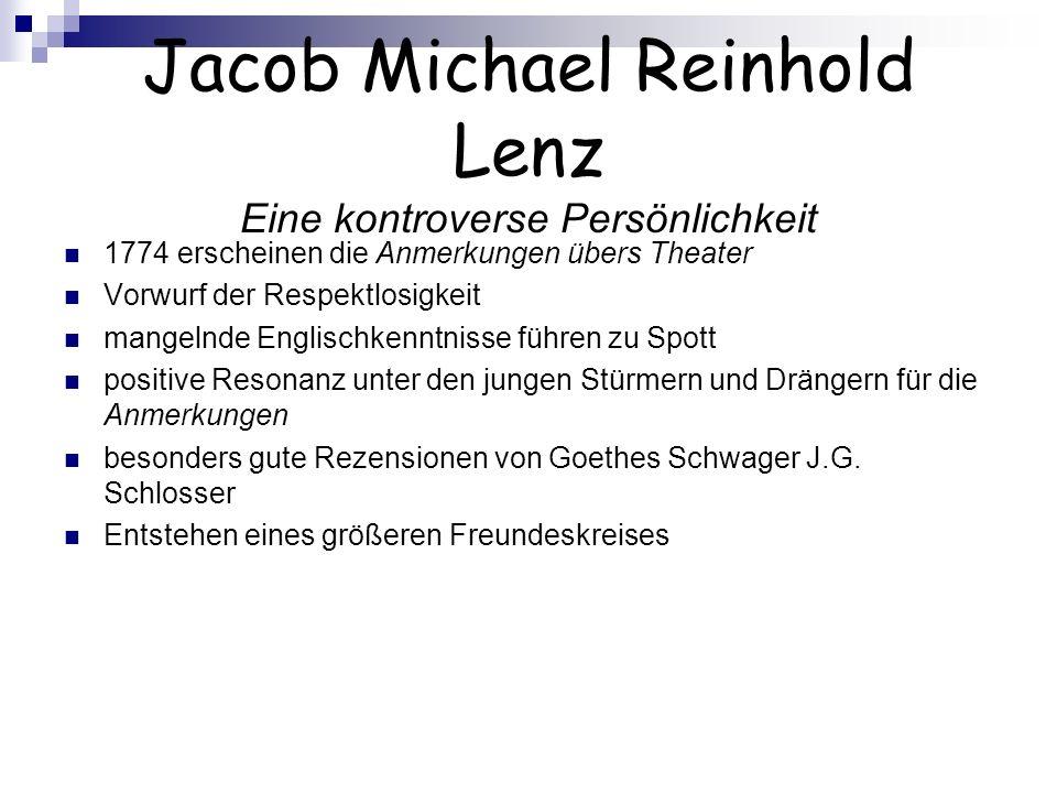 Jacob Michael Reinhold Lenz Eine kontroverse Persönlichkeit 1774 erscheinen die Anmerkungen übers Theater Vorwurf der Respektlosigkeit mangelnde Engli