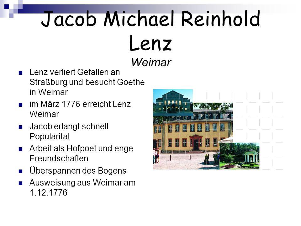 Jacob Michael Reinhold Lenz Weimar Lenz verliert Gefallen an Straßburg und besucht Goethe in Weimar im März 1776 erreicht Lenz Weimar Jacob erlangt sc