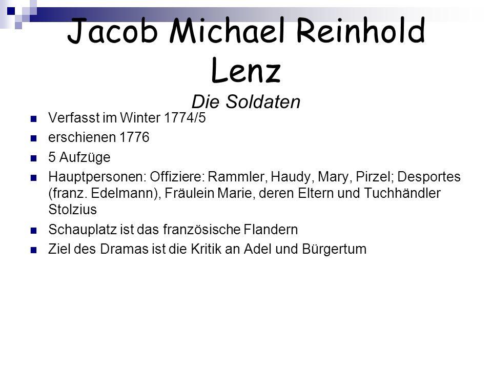 Jacob Michael Reinhold Lenz Die Soldaten Verfasst im Winter 1774/5 erschienen 1776 5 Aufzüge Hauptpersonen: Offiziere: Rammler, Haudy, Mary, Pirzel; D