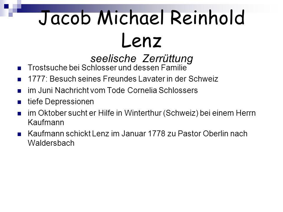 Jacob Michael Reinhold Lenz seelische Zerrüttung Trostsuche bei Schlosser und dessen Familie 1777: Besuch seines Freundes Lavater in der Schweiz im Ju