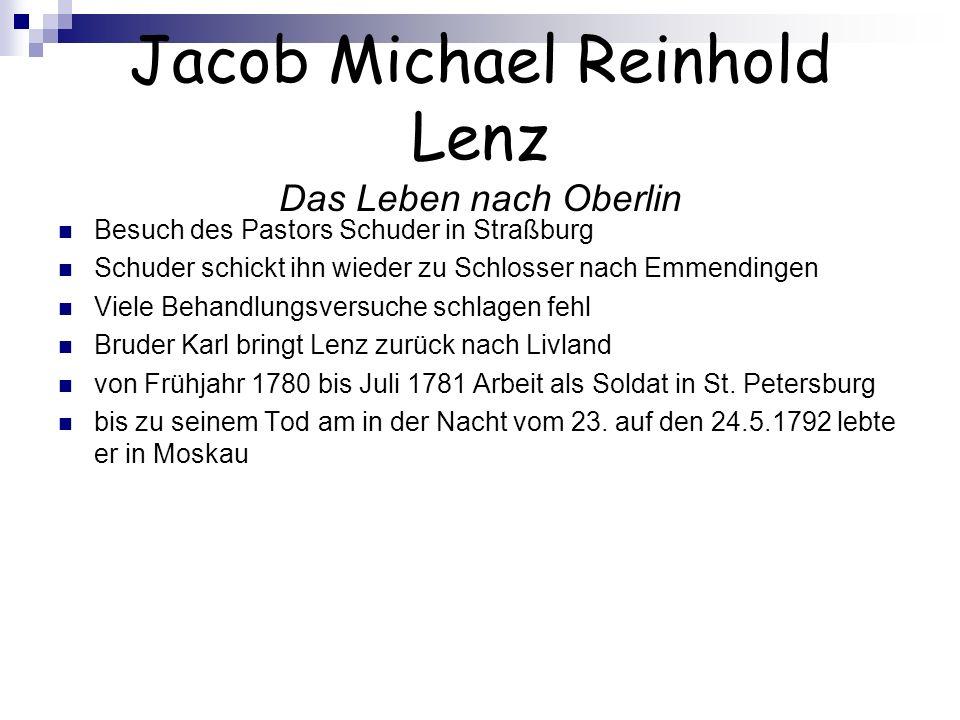 Jacob Michael Reinhold Lenz Das Leben nach Oberlin Besuch des Pastors Schuder in Straßburg Schuder schickt ihn wieder zu Schlosser nach Emmendingen Vi