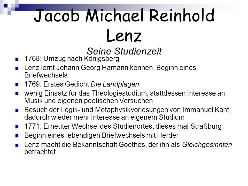 Jacob Michael Reinhold Lenz Seine Studienzeit 1768: Umzug nach Königsberg Lenz lernt Johann Georg Hamann kennen, Beginn eines Briefwechsels 1769: Erst