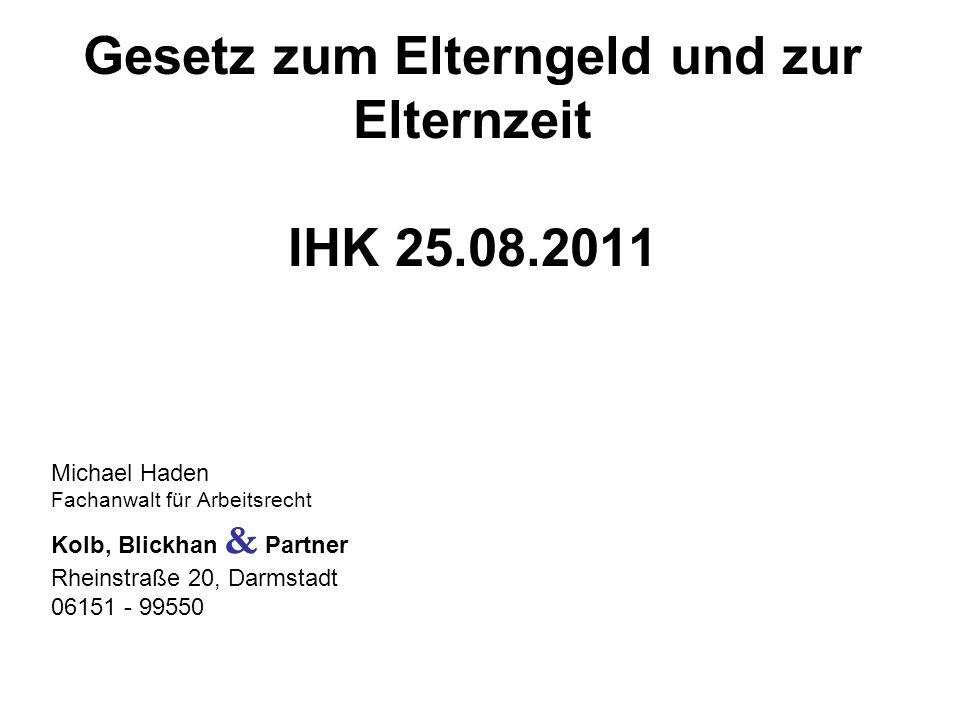 Gesetz zum Elterngeld und zur Elternzeit IHK 25.08.2011 Michael Haden Fachanwalt für Arbeitsrecht Kolb, Blickhan & Partner Rheinstraße 20, Darmstadt 06151 - 99550