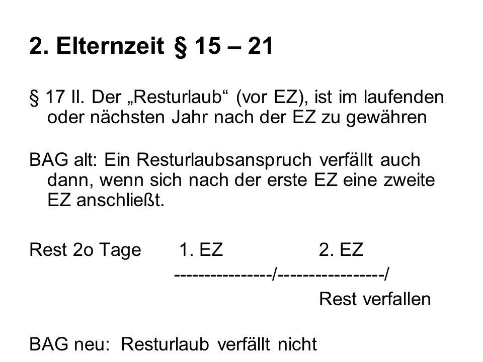 2.Elternzeit§ 15 – 21 § 17 II.