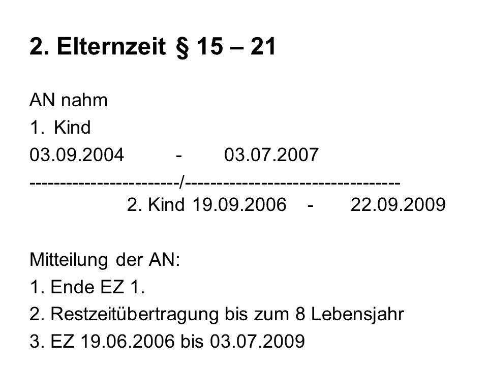 2. Elternzeit§ 15 – 21 AN nahm 1.Kind 03.09.2004 - 03.07.2007 ------------------------/---------------------------------- 2. Kind 19.09.2006 - 22.09.2