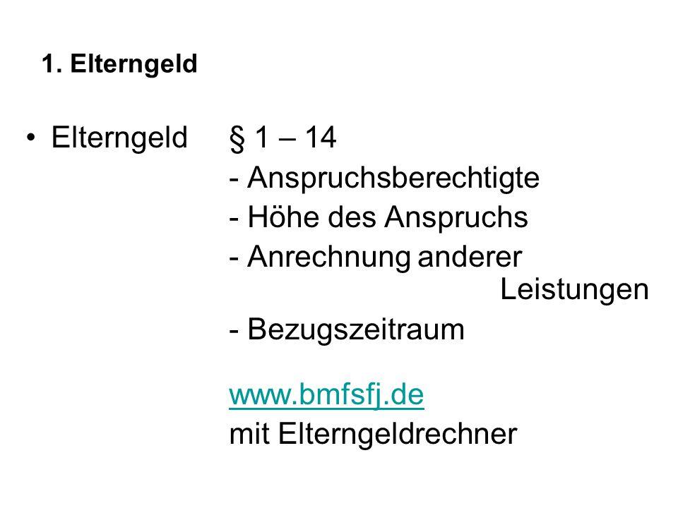 1. Elterngeld Elterngeld § 1 – 14 - Anspruchsberechtigte - Höhe des Anspruchs - Anrechnung anderer Leistungen - Bezugszeitraum www.bmfsfj.de www.bmfsf
