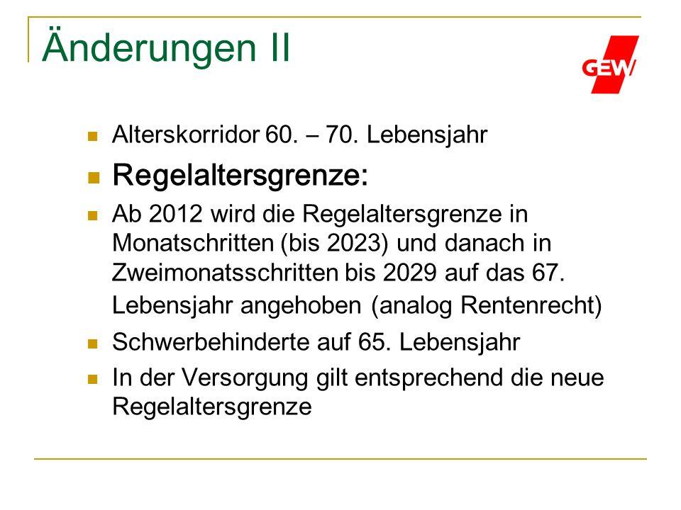 Änderungen II Alterskorridor 60. – 70. Lebensjahr Regelaltersgrenze: Ab 2012 wird die Regelaltersgrenze in Monatschritten (bis 2023) und danach in Zwe