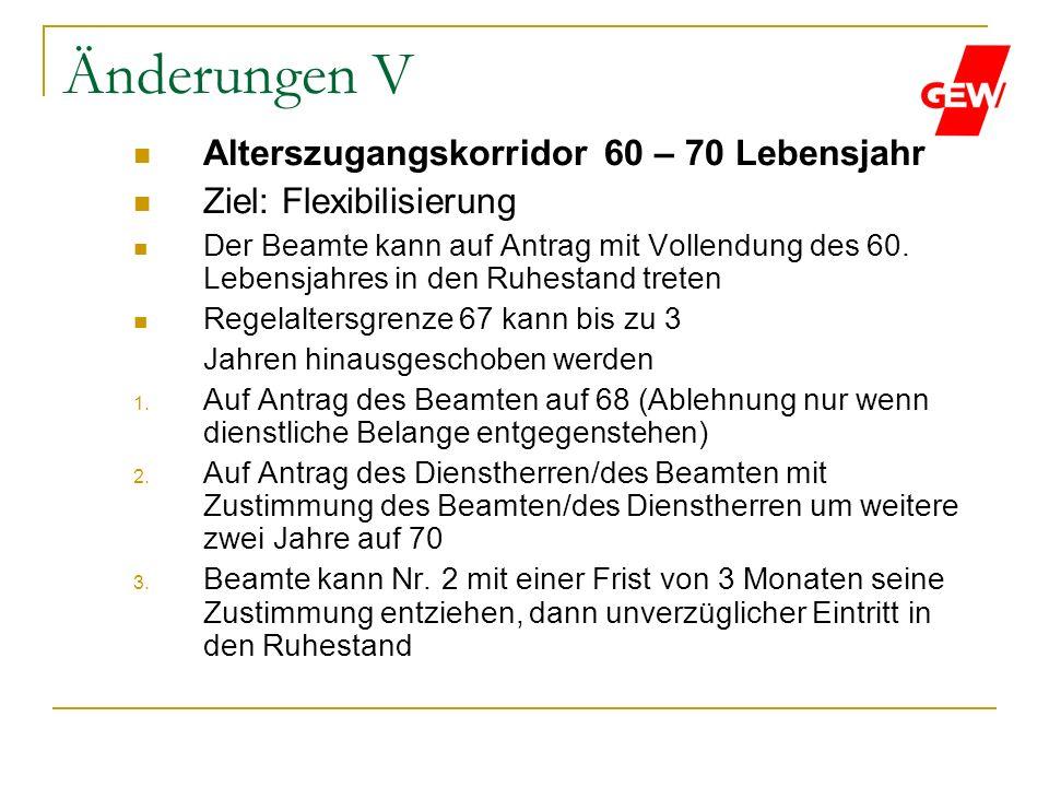 Änderungen V Alterszugangskorridor 60 – 70 Lebensjahr Ziel: Flexibilisierung Der Beamte kann auf Antrag mit Vollendung des 60. Lebensjahres in den Ruh
