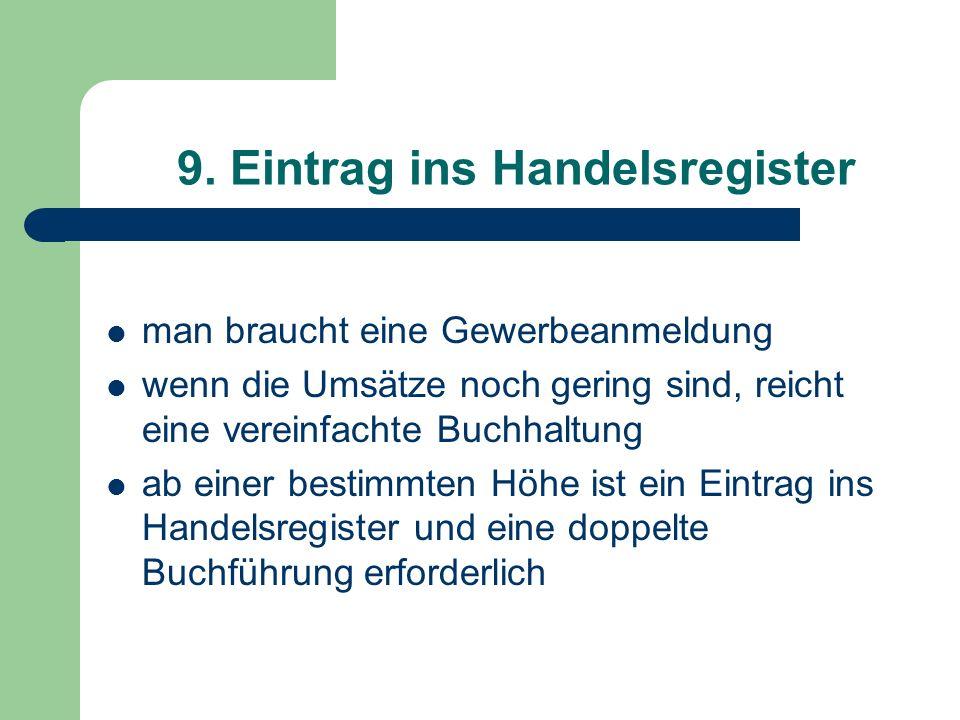 9. Eintrag ins Handelsregister man braucht eine Gewerbeanmeldung wenn die Umsätze noch gering sind, reicht eine vereinfachte Buchhaltung ab einer best