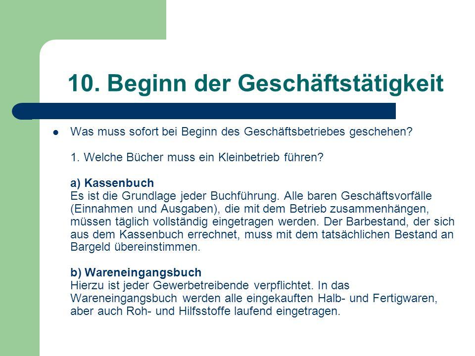 10. Beginn der Geschäftstätigkeit Was muss sofort bei Beginn des Geschäftsbetriebes geschehen? 1. Welche Bücher muss ein Kleinbetrieb führen? a) Kasse