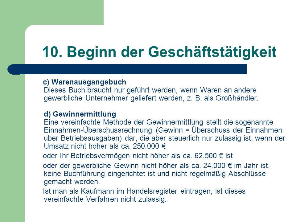 10. Beginn der Geschäftstätigkeit c) Warenausgangsbuch Dieses Buch braucht nur geführt werden, wenn Waren an andere gewerbliche Unternehmer geliefert