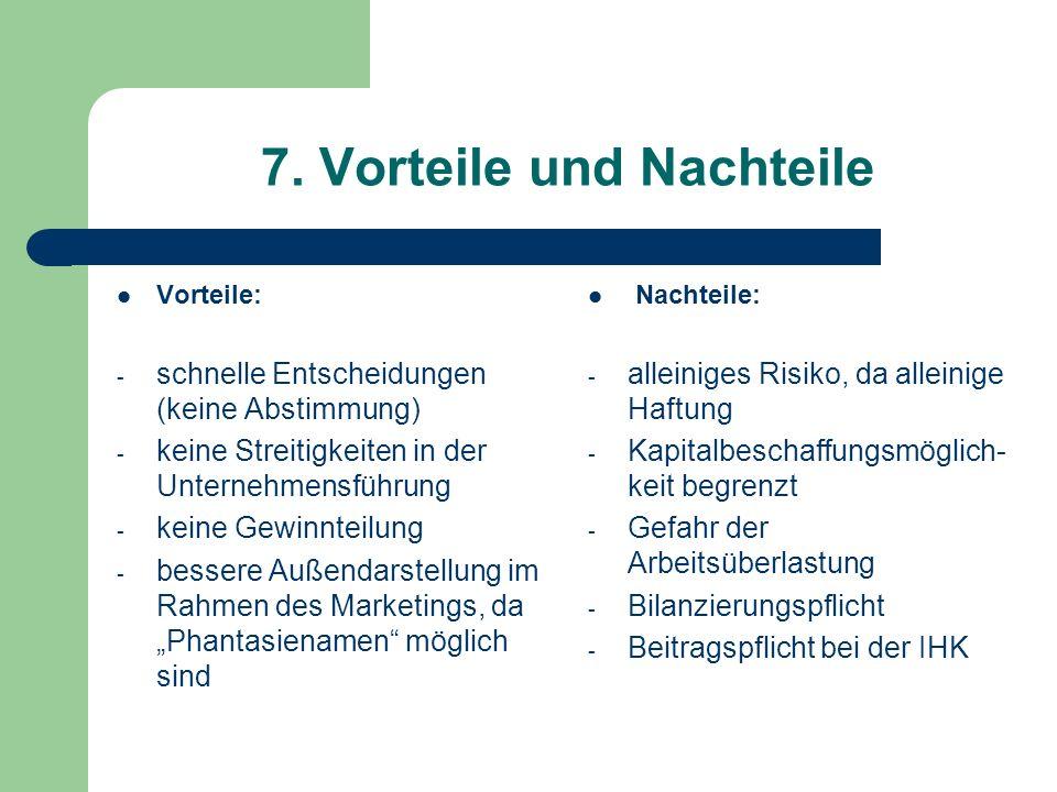 7. Vorteile und Nachteile Vorteile: - schnelle Entscheidungen (keine Abstimmung) - keine Streitigkeiten in der Unternehmensführung - keine Gewinnteilu