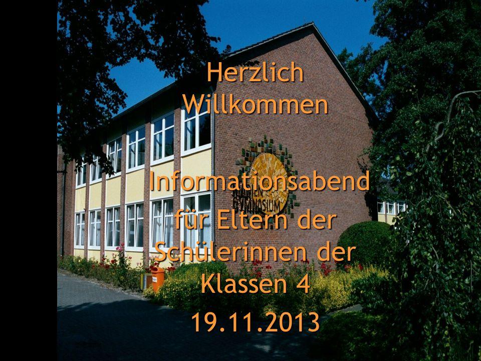 Herzlich Willkommen Informationsabend Informationsabend für Eltern der Schülerinnen der Klassen 4 19.11.2013