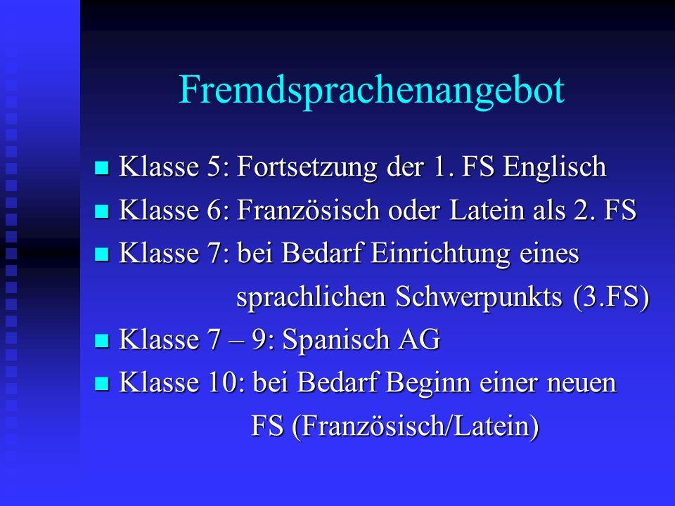 Fremdsprachenangebot Klasse 5: Fortsetzung der 1. FS Englisch Klasse 5: Fortsetzung der 1. FS Englisch Klasse 6: Französisch oder Latein als 2. FS Kla