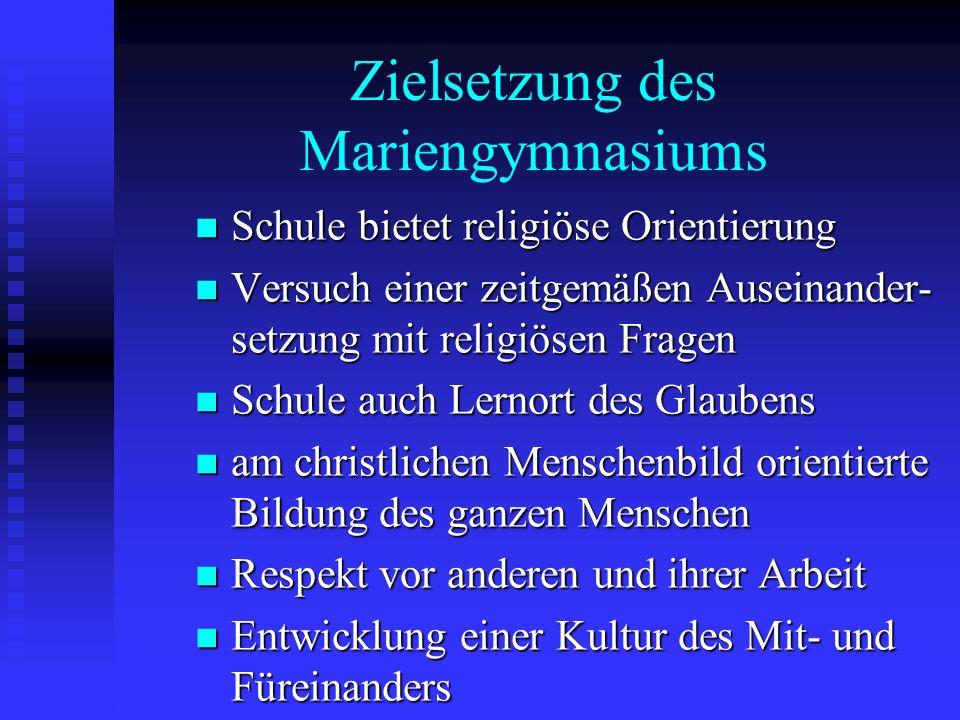 Zielsetzung des Mariengymnasiums Schule bietet religiöse Orientierung Schule bietet religiöse Orientierung Versuch einer zeitgemäßen Auseinander- setz