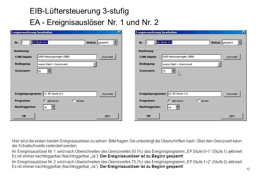 12 EIB-Lüftersteuerung 3-stufig EA - Ereignisauslöser Nr. 1 und Nr. 2 Hier sind die ersten beiden Ereignisauslöser zu sehen. Bitte tragen Sie unbeding