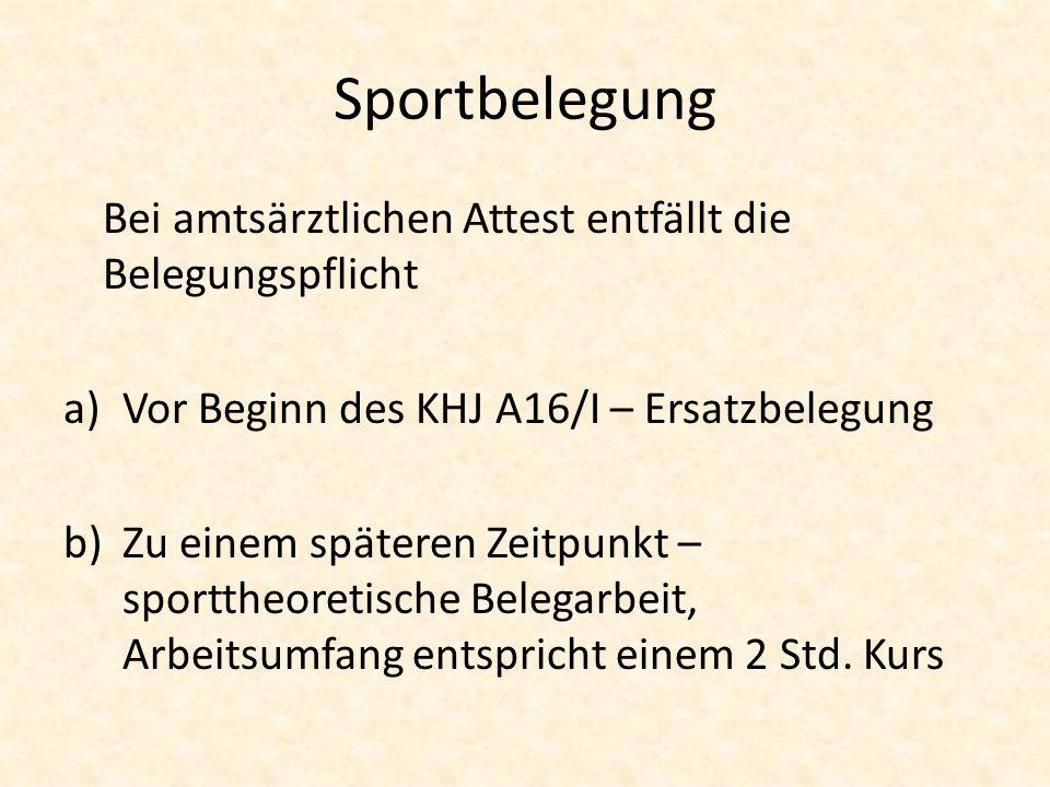 Sportbelegung Bei amtsärztlichen Attest entfällt die Belegungspflicht a)Vor Beginn des KHJ A16/I – Ersatzbelegung b)Zu einem späteren Zeitpunkt – spor