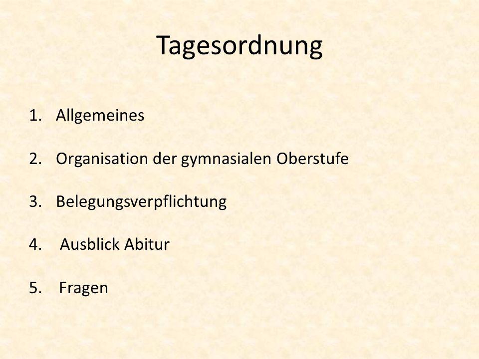 Tagesordnung 1.Allgemeines 2.Organisation der gymnasialen Oberstufe 3.Belegungsverpflichtung 4. Ausblick Abitur 5. Fragen