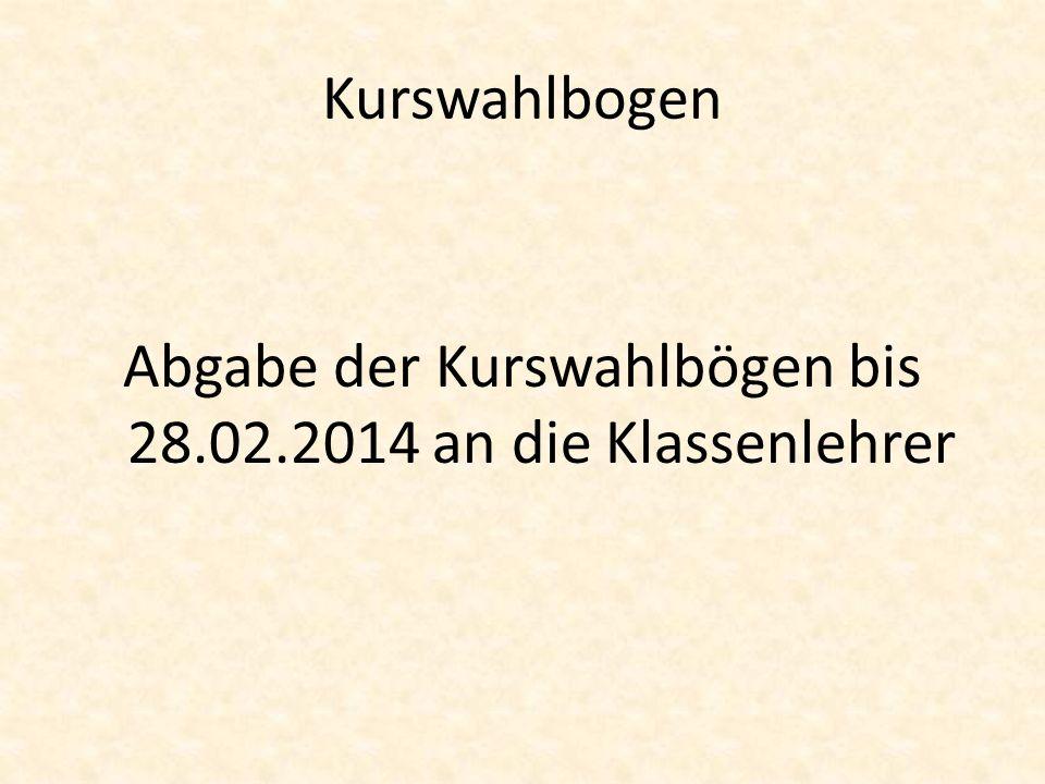 Kurswahlbogen Abgabe der Kurswahlbögen bis 28.02.2014 an die Klassenlehrer